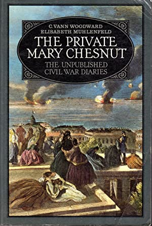 The Private Mary Chesnut: The Unpublished Civil: Chesnut, Mary Boykin)