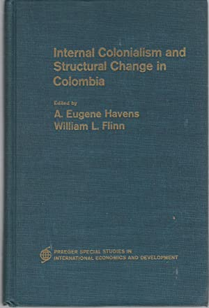 Internal Colonialism and Structural Change in Columbia (Praeger Special Studies in International ...