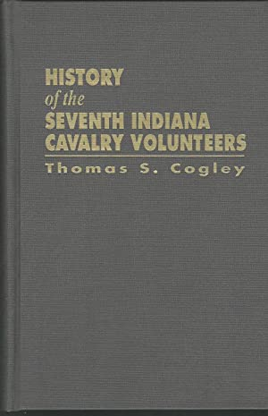 History of the Seventh Indiana Cavalry Volunteers : and the Expeditions, Campaigns, Rais, Marches, ...