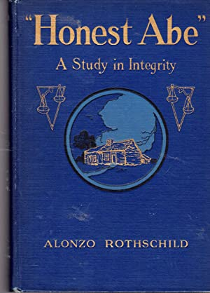 """Honest Abe"""": A Study in Integrity Based: Lincoln, Abraham) Rothschild,"""
