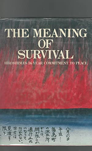 The Meaning of Survival: Hiroshima's 36 Year Commitment to Peace: Unknown) The Chugoku Shimbun