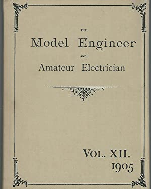 The Model Engineer and Amateur Electrician: A Journal of Practical Mechanics and Electricity: ...