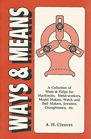 Ways and Means for Machinists, Metal Workers,: Cleaves, A.H.