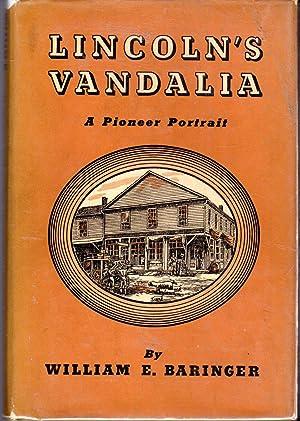 Lincoln's Vandalia: A Pioneer Portrait: Lincoln, Abraham) Baringer, William E