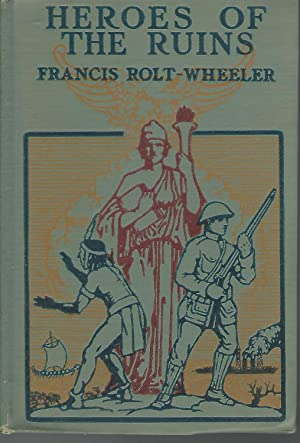 Heroes of The Ruins (Round the World with the Boy Journalists: III): Rolt-Wheeler, Francis