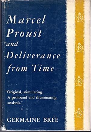 Marcel Proust and Deliverance from Time: Proust, Marcel) Bree, Germaine