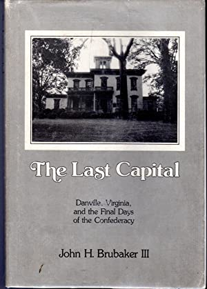 The Last Capital: Danville, Virginia, and the: Brubaker, John H.