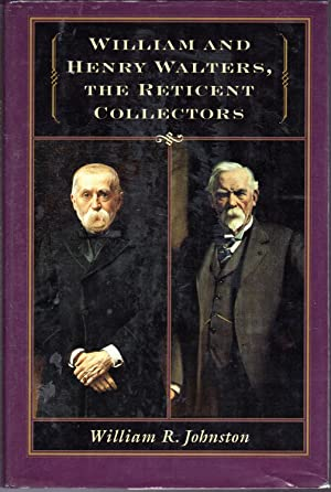 William & Henry Walters, The Reticent Collectors: Walters, William &