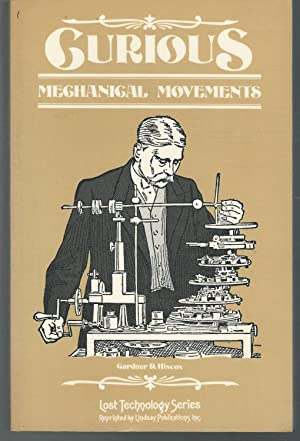 "Curious Mechanical Movements Published Originally as ""Mechanical: Hiscox, Gardner D."