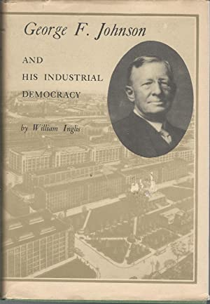 George F. Johnson and His Industrial Democracy: Johnson, George F)