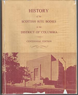 History of the Scottish Rite Bodies in the District of Columbia: Centennial Edition: Gauker, Ralph ...