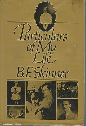 Particulars of My Life: Skinner, B.F.(Burrhus Frederic)
