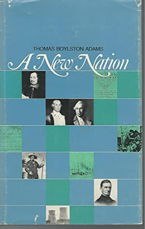 A New Nation [Signed & Inscribed By Author]: Adams, Thomas Boylston