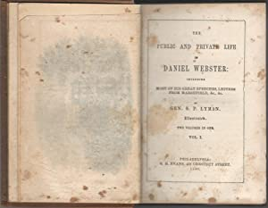 The Public and Private Life of Daniel Webster, Including Most of His Great Speeches, Letters from ...