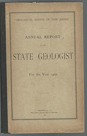 Annual Report of the State Geologist for the Year 1902 (Geological Survey of New Jersey Series): ...