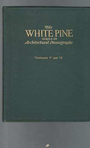 The White Pine Series of Architectural Monographs: Volumes V and VI.: Whitehead, Russell F. (editor...