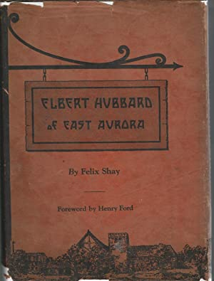 Elbert Hubbard of East Aurora: Hubbard, Elbert) Shay, Felix