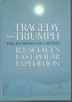 Tragedy and Triumph: The Journals of Captain: Scott, R. F.