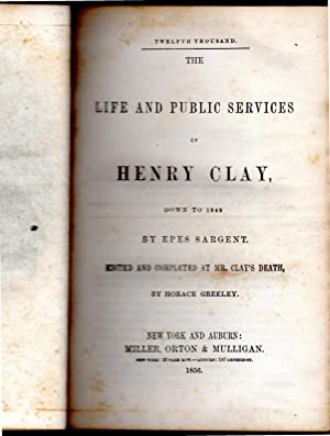 The Life and Public Services of Henry Clay: Clay, Henry) Sargent, Epes & Greeley, Horace