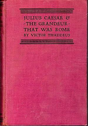 Julius Caesar and the Grandeur That Was: Caesar, Caius Julius)