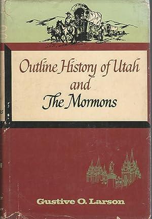 Outline History of Utah and the Mormons: Larson, Gustive O.