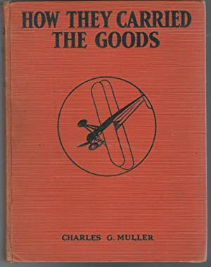 How They Carried the Goods: From the: Muller, Charles G