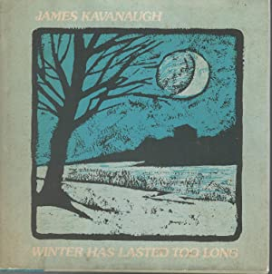 Winter Has Lasted Too Long [Signed &: Kavanaugh, James