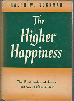 The Higher Happiness [Signed & Inscribed By Author]: Sockman, Ralph W (Ralph Washington)