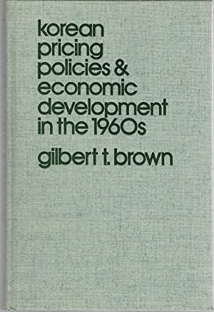 Korean Pricing Policies and Economic Development in the 1960s: Brown, Gilbert T.