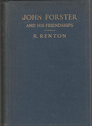 John Forster and His Friendships: Forster, John) Renton, Richard