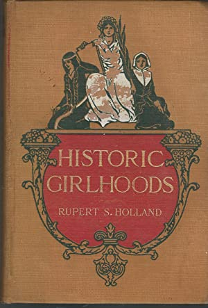 Historic Girlhoods (Historic Series for Young People): Holland, Rupert Sargent