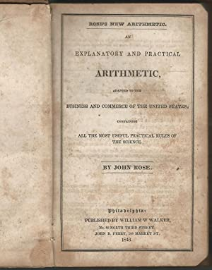 Rose's New Arithmetic: An Explanatory and Practical Arithmetic Adapted to the Business and ...
