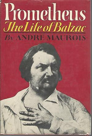 Prometheus: The Life of Balzac: Balzac, Honore De)maurois,