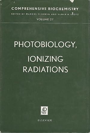 Comprehensive Biochemistry.Volume 27: Photobiology, Ionizing Radiations: Florkin, Marcel & Stotz, ...
