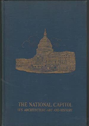 The National Capitol: Its Architecture Art and History: Hazelton, George Cochrane