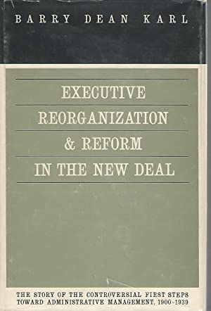 Executive Reorganization and Reform in the New Deal: The Genesis of Administrative Management, 1900...