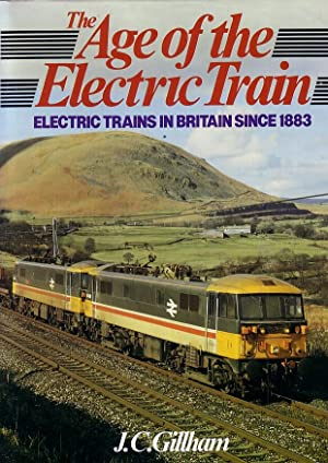 The Age of the Electric Train. Electric Trains in Britain Since 1883: GILLHAM, J.C,
