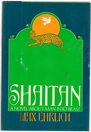 Shaitan: A Novel About Man Into Beast: Ehrlich, Max