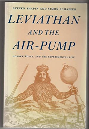 Leviathan and the Air-Pump: Hobbes, Boyle, and: Shapin, Steven &