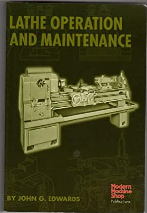 Lathe Operation and Maintenance (Modern Machine Shop Publication): Edwards, John G.