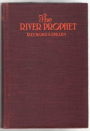 The River Prophet: Spears, Raymond S.