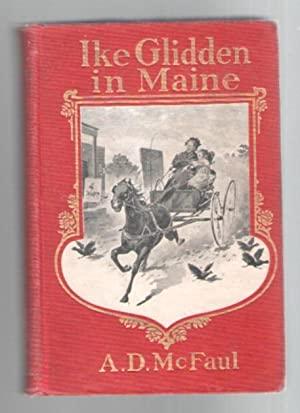 Ike Glidden in Maine: A Story of: McFaul, A. D.