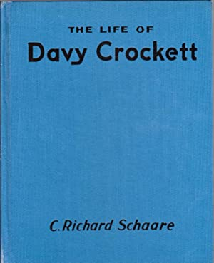 The Life of Davy Crockett in Picture and Story: Schaare, C. Richard