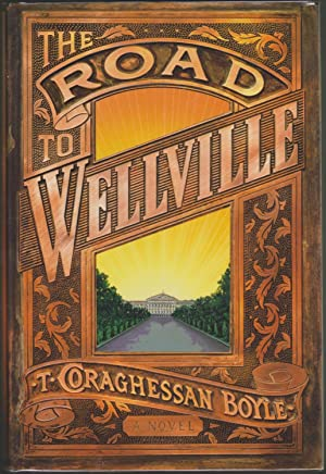 The Road to Wellville: Boyle, T. C.; Boyle, T. Coraghessan