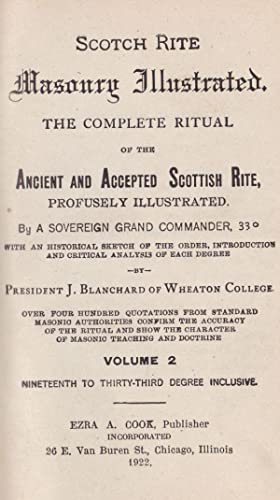 Scotch Rite Masonry Illustrated: the Complete Ritual of the Ancient and Accepted Scottish Rite, ...