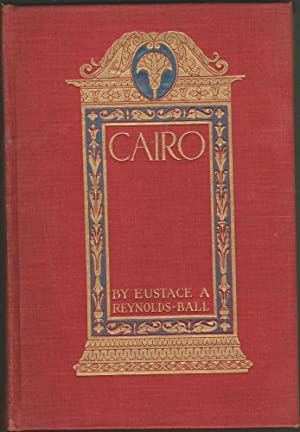 Cairo the City of the Caliphs: A Popular Study of Cairo and Its Environs and the Nile and Its ...