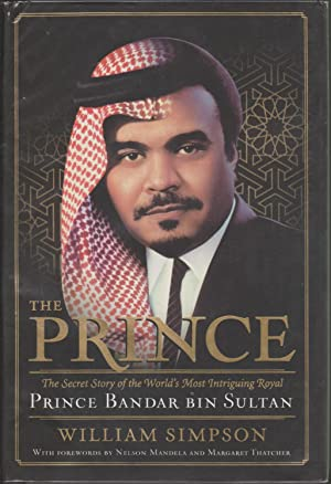 The Prince: The Secret Story of the World's Most Intriguing Royal, Prince Bandar Bin Sultan: ...