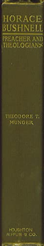 Horace Bushnell: Preacher and Theologian: Munger, Theodore T.