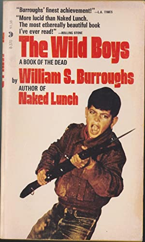 The Wild Boys, A Book Of The: Burroughs, William S.