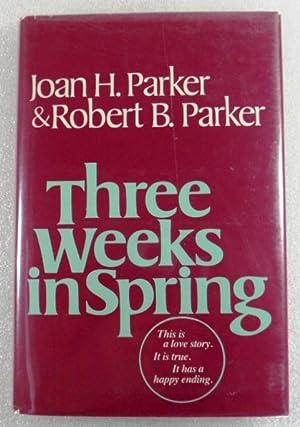 Three Weeks in Spring: Joan H. Parker